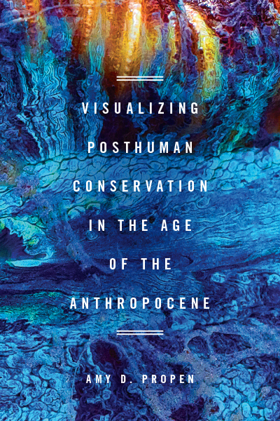 Visualizing Posthuman Conservation in the Age of the Anthropocene book cover