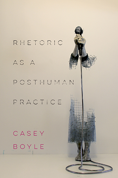 Rhetoric as a Posthuman Practice book cover